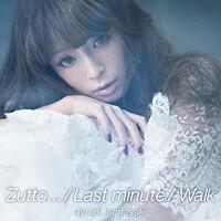 「Zutto... / Last minute / Walk」