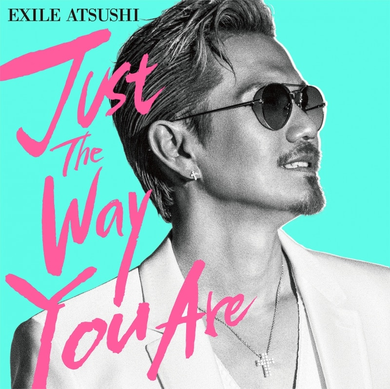 Just The Way You Are / EXILE ATSUSHI