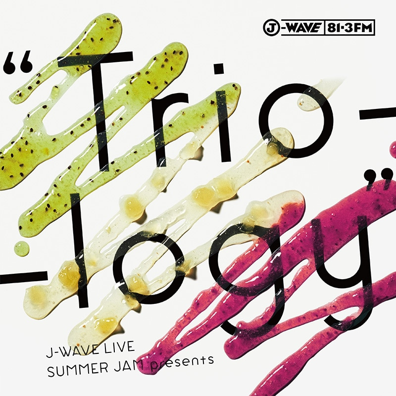 "J-WAVE LIVE SUMMER JAM presents ""Trio-logy"""