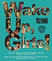 Wake Up, Girls! 1st LIVE TOUR 素人臭くてごめんね!/Wake Up, Girls! Festa.2014 Winter Wake Up, Girls! VS I-1club