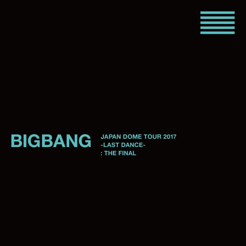 BIGBANG JAPAN DOME TOUR 2017 -LAST DANCE- : THE FINAL
