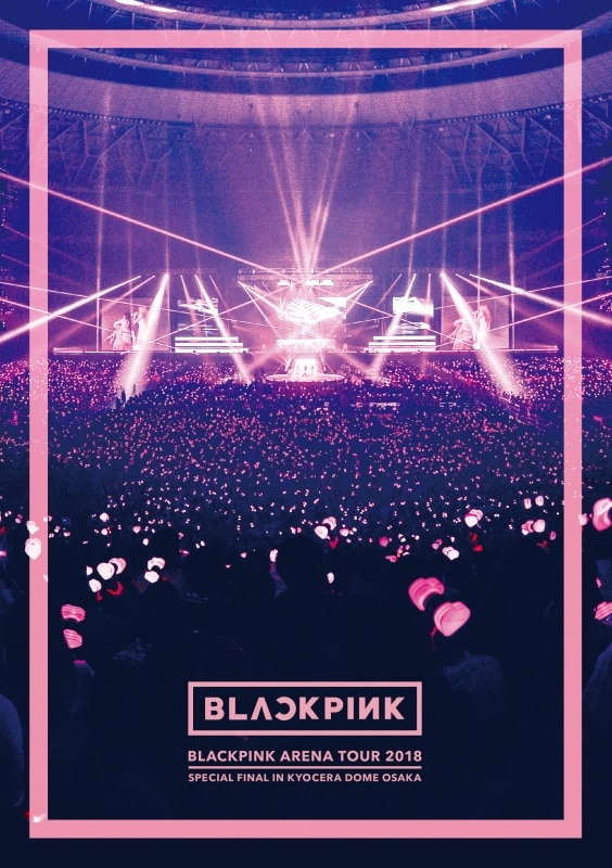 "LIVE DVD & Blu-ray『BLACKPINK ARENA TOUR 2018 ""SPECIAL FINAL IN KYOCERA DOME OSAKA""』"