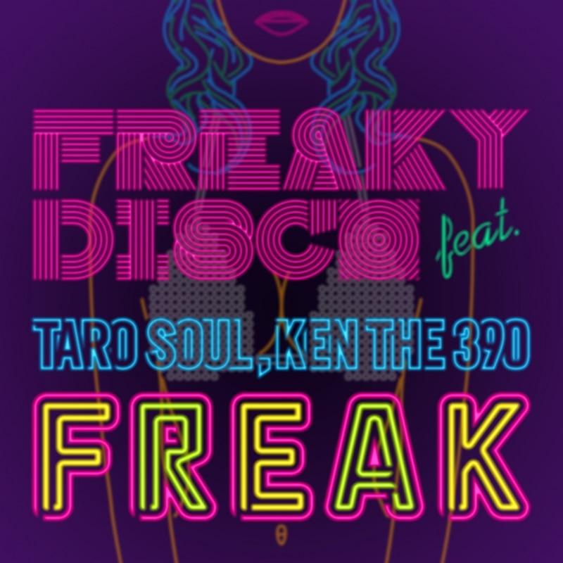 FREAKY DISCO feat. TARO SOUL,KEN THE 390