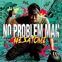 「NO PROBLEM MAN」/ HISATOMI