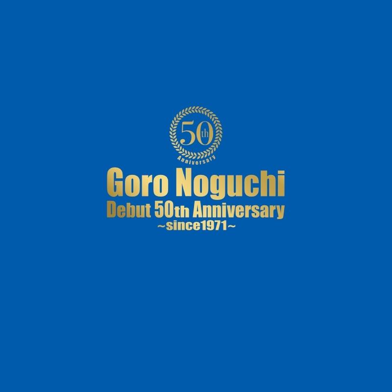 Goro Noguchi Debut 50th Anniversary ~since1971~ 【完全数量限定豪華盤】