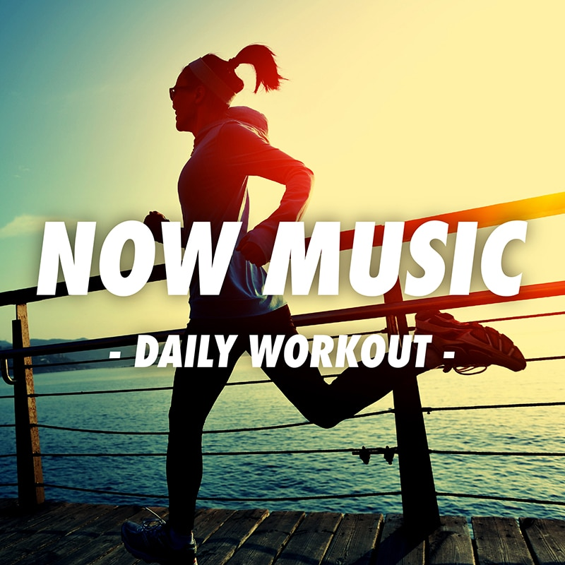 NOW MUSIC – DAILY WORKOUT -