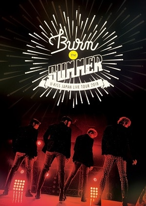 U-KISS JAPAN LIVE TOUR 2018 Burn the SUMMER