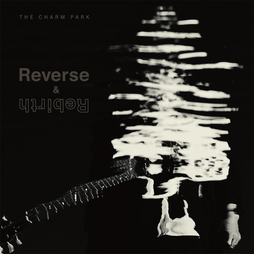 THE CHARM PARK『Reverse & Rebirth』