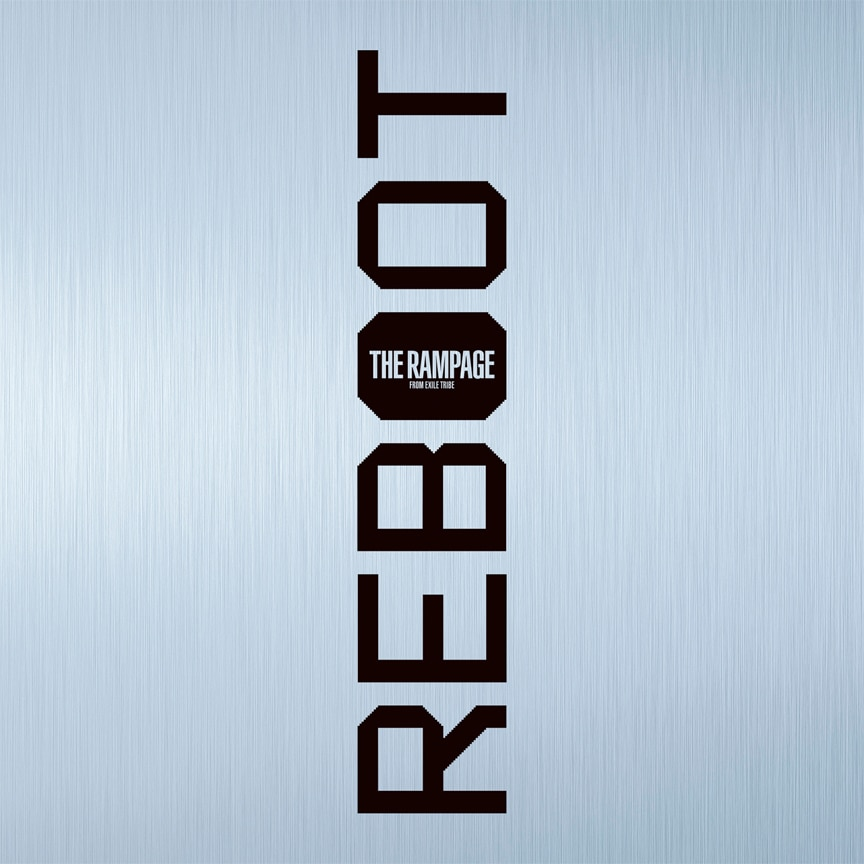 THE RAMPAGE from EXILE TRIBE『REBOOT』